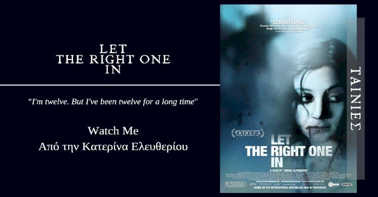 Watch Me | Let the right one in